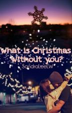 What Is Christmas Without You? (Watty Awards 2012) by SandraLeeLW
