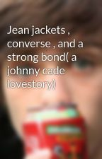 Jean jackets , converse , and a strong bond( a johnny cade lovestory) by Theoutsidersrule