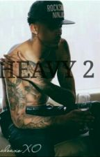 HEAVY 2 (slow updates) by CaraleaxoXO