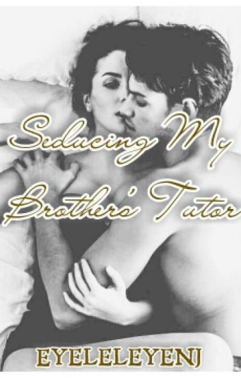 Seducing My Brother's Tutor