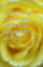 Cuồng thê vạn vạn tuế: phúc hắc tà quân nghịch thiên phi - full by yellow072009