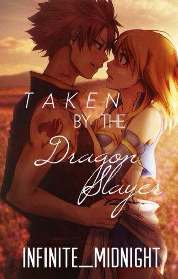 Taken by the Dragon Slayer | A NaLu Fan Fiction