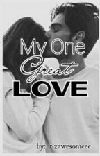 My One Great Love (On-Going) by rizawesomeee