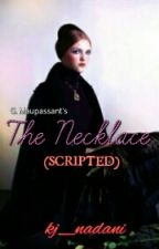 The Necklace (SCRIPTED) by kj_nadani