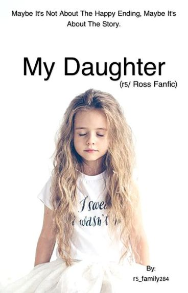 My Daughter (Ross/R5 fanfic)