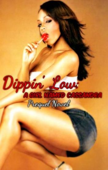Dippin' Low: A Girl Named Cassandra (Book 2)