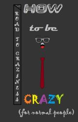 How to be crazy (for normal people) by purecrazinessinme