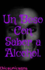 Un Beso Con Sabor a Alcohol. by ImperfectaSrta