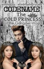 Codename: The Cold Princess of the gangster world by MissAglea
