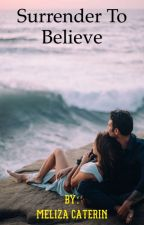 Surrender To Believe #4 by melizacaterin