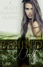 Behind The Walls: A Maze Runner Fanfic [ABANDONED WIP] by greengobIin