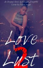 LOVE AND LUST 2 {ON HOLD} by Karamel_Delight92