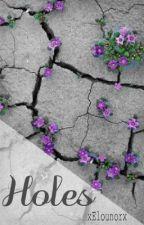 Holes || Elounor by xElounorx