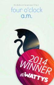 4:00 a.m (wattys 2014 winner) by hiddenteenwriter