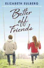 Better Off Friends by ElizabethEulberg