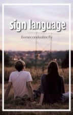 Sign Language by fivesecondsofmcfly