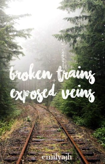 Broken Trains And Exposed Veins