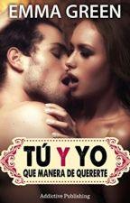 Tu y yo, que manera de quererte || •Erótica• by zritxs