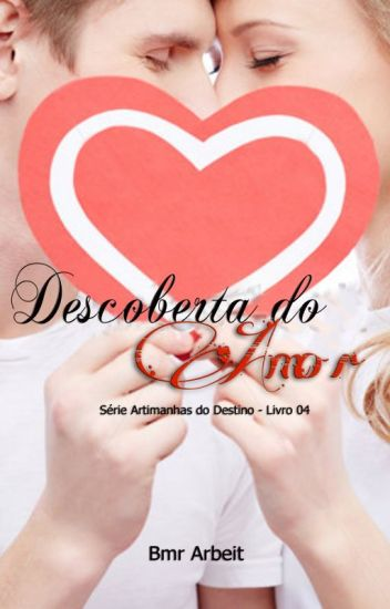 Descoberta do Amor - Série Artimanhas do Destino #4 #wattys2015