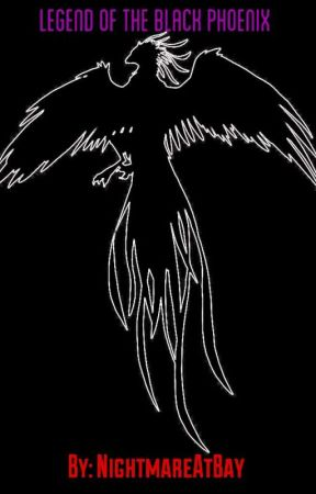 Legend Of The Black Phoenix {✔} by NightmareAtBay