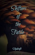 Shifters of the Futile by Updraft