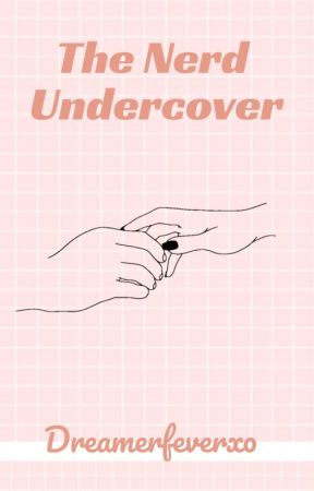 The Nerd Undercover // Book 2 - Slow updates by Dreamerfeverxo