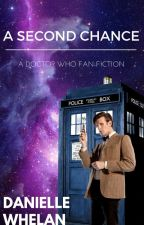A Second Chance (Doctor Who FanFiction) by DanielleMWhelan