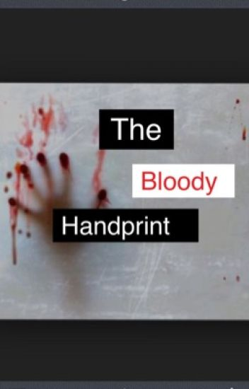The bloody handprint - April Witt - Wattpad