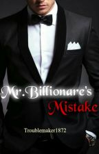 Mr.Billionare's Mistake by Troublemaker1872
