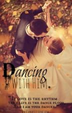 Dancing With Him. by potteralways_