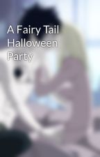 A Fairy Tail Halloween Party by Gray_x_Lucy_Shipper