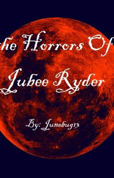 the Horrors of Jubee Ryder by junebug13