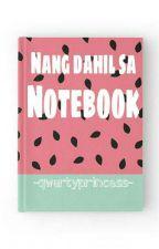 Nang dahil sa notebook [1 Shot] by -qwertyprincess-