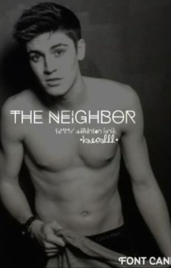 The Neighbor || Sammy Wilkinson Fanfic