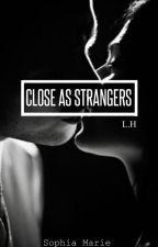 CLOSE AS STRANGERS -L.H- by Some5sosfanfic