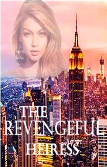 The Revengeful Heiress (under major editing)