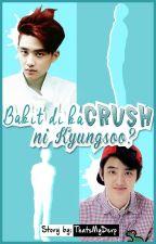 Bakit di ka Crush ni Kyungsoo? (D.O FF) by ThatsMyDerp