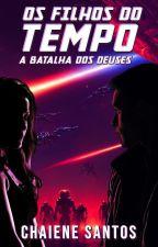 Os Filhos do Tempo 3 - A Batalha dos Deuses (Autor Vencedor do Prêmio Wattys) by ChaieneS
