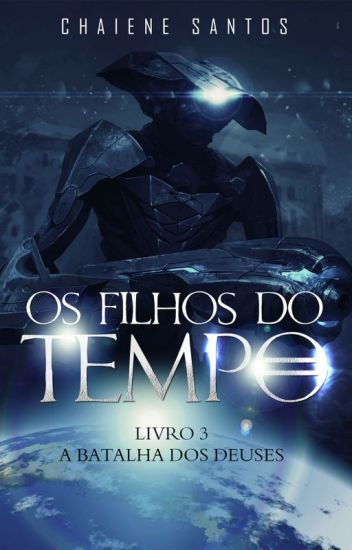 Os Filhos do Tempo 3 - A Batalha dos Deuses (Autor Vencedor do Prêmio Wattys)