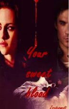 your sweet blood [Twilight/Vampire Diaries] {ON HOLD, TERRIBLY SORRY} by ZoeDesmedt