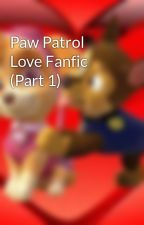 Paw Patrol Love Fanfic (Part 1) by SkyeandChaseForever