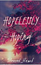 Hopelessly Hoping by Silenced_Heart
