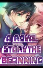 A Royal Story: The Beginning by CethIsle