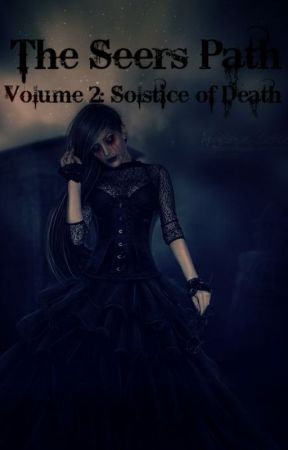The Seers Path Volume 2: Solstice of Death by angel_girl127