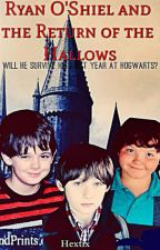 The Ryan O'Shiel Chronicles: The Return of the Hallows by Hextix