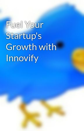 Fuel Your Startup's Growth with Innovify by ArzunPathak