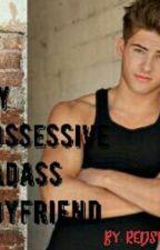 My Possessive Badass Boyfriend [Under Editing] by redsnow03