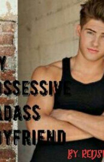 My Possessive Badass Boyfriend [Under Editing]