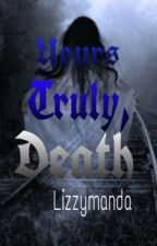 Yours Truly, Death (ON HOLD) by lizzymanda