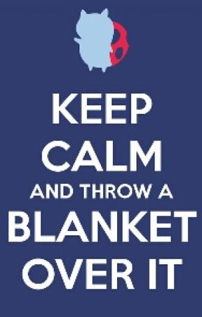 That Feeling When Chapter 40 Wattpad Impressive Keep Calm And Throw A Blanket On It